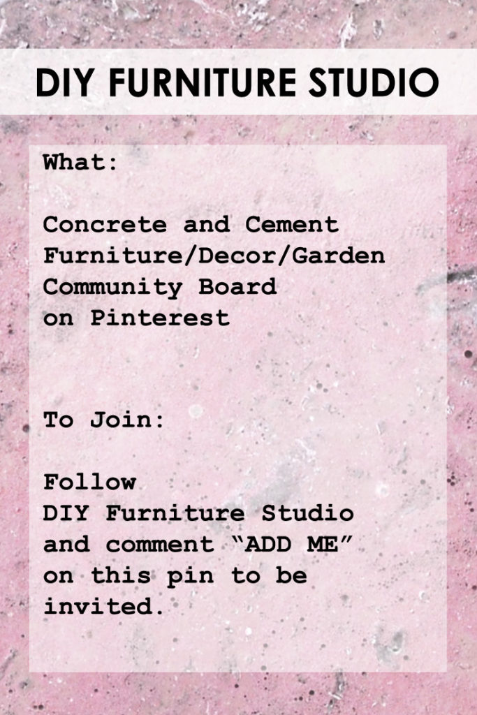 Follow DIY Furniture Studio and comment ADD ME to https://www.pinterest.com/pin/500603314815473738/ to receive an invite to join the DIY Furniture Studio Concrete and Cement Furniture/Decor/Garden Community Board.  Happy Pinning!